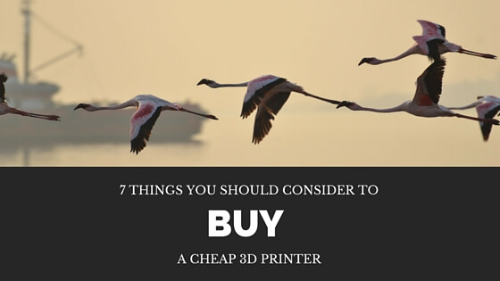 7 Things You Should Consider When Looking to Buy a Cheap 3D Printer