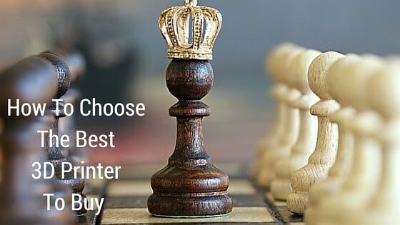 How To Choose The Best 3D Printer To Buy