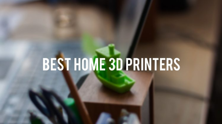 5 Best Home 3d Printers to Buy in 2017